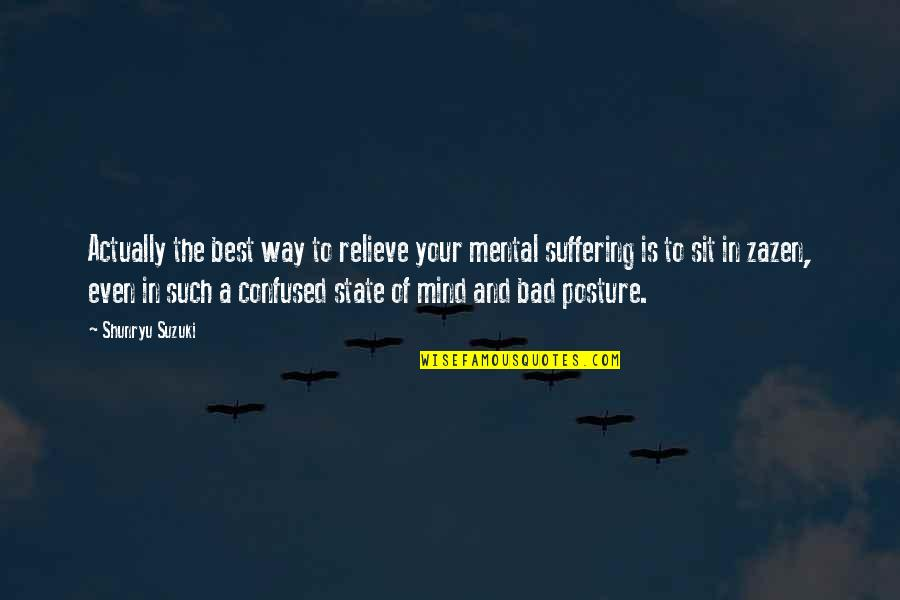 Mental State Of Mind Quotes By Shunryu Suzuki: Actually the best way to relieve your mental