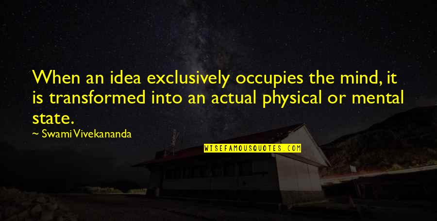 Mental State Of Mind Quotes By Swami Vivekananda: When an idea exclusively occupies the mind, it