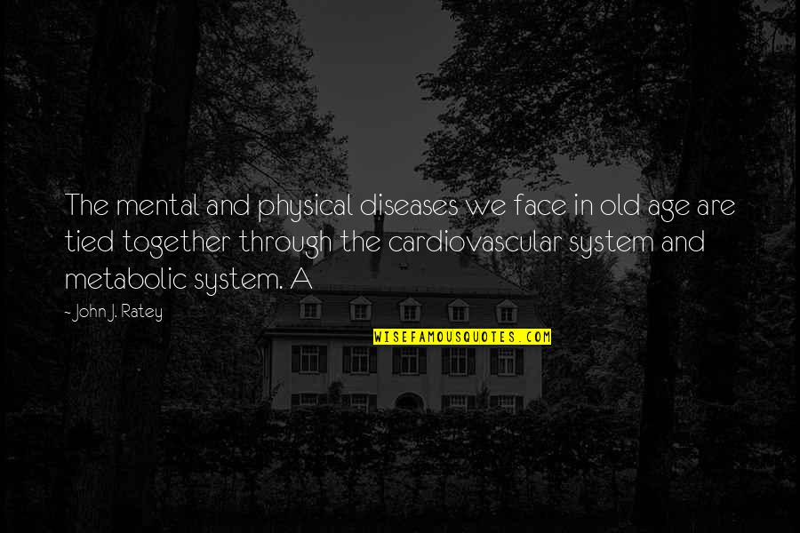 Mental Vs Physical Quotes By John J. Ratey: The mental and physical diseases we face in