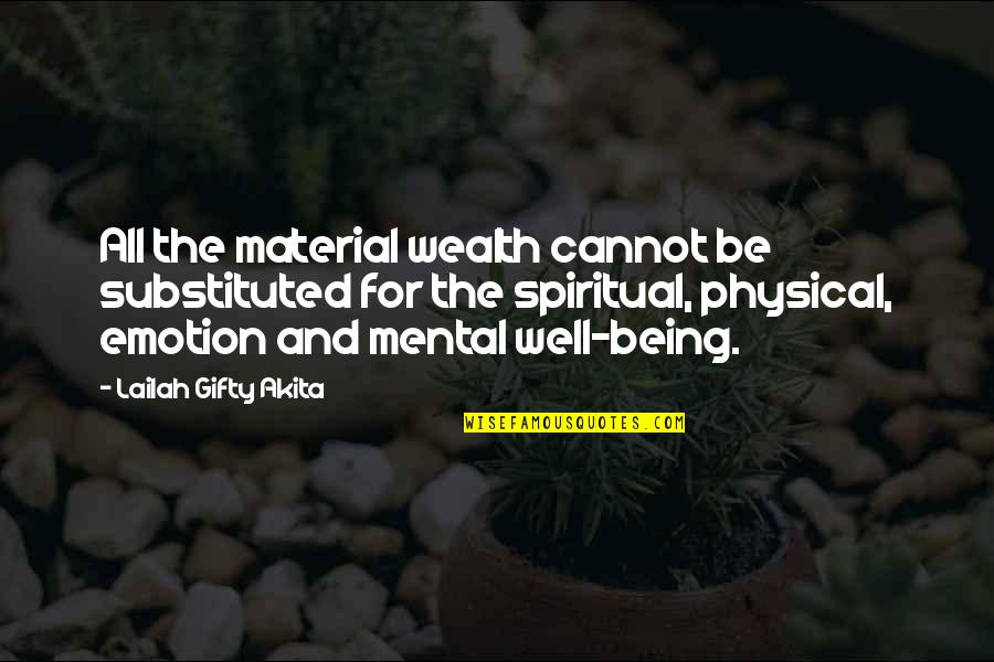 Mental Vs Physical Quotes By Lailah Gifty Akita: All the material wealth cannot be substituted for
