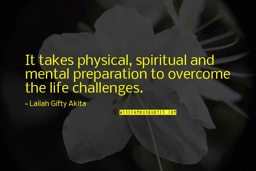 Mental Vs Physical Quotes By Lailah Gifty Akita: It takes physical, spiritual and mental preparation to