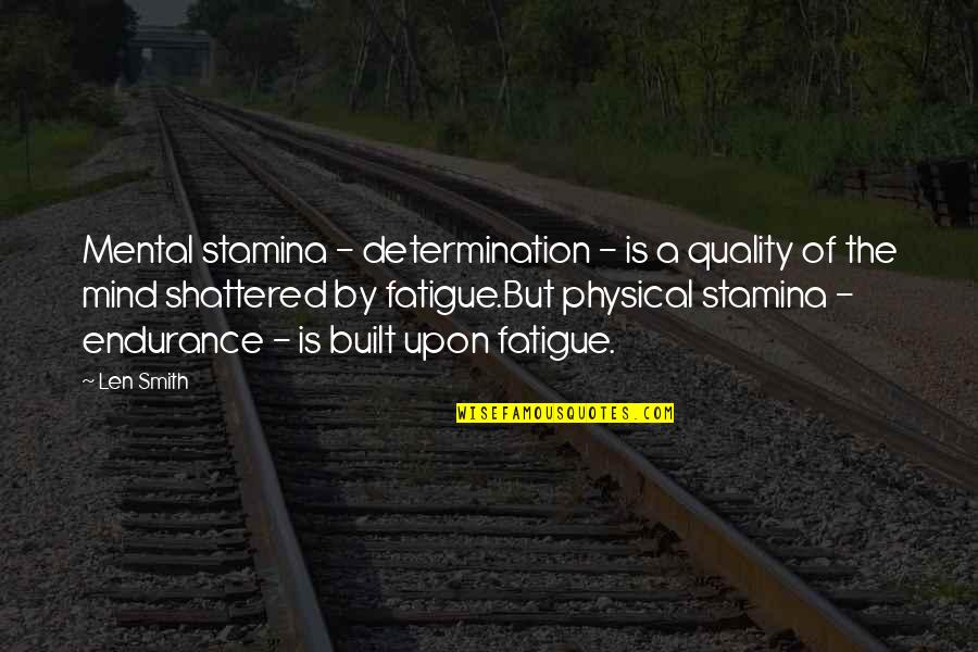 Mental Vs Physical Quotes By Len Smith: Mental stamina - determination - is a quality