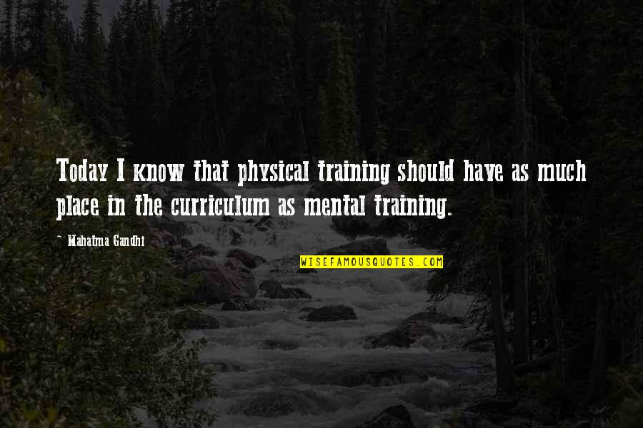 Mental Vs Physical Quotes By Mahatma Gandhi: Today I know that physical training should have