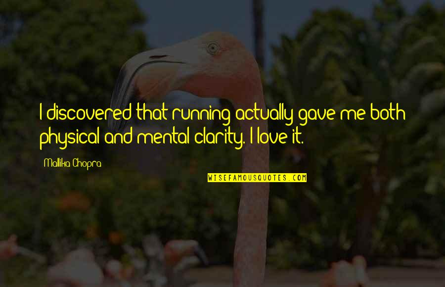 Mental Vs Physical Quotes By Mallika Chopra: I discovered that running actually gave me both