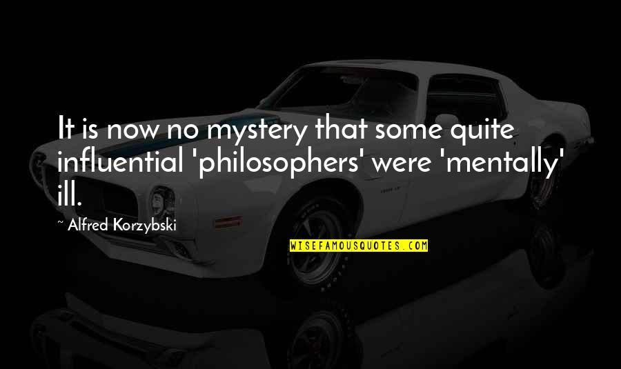 Mentally Ill Quotes By Alfred Korzybski: It is now no mystery that some quite