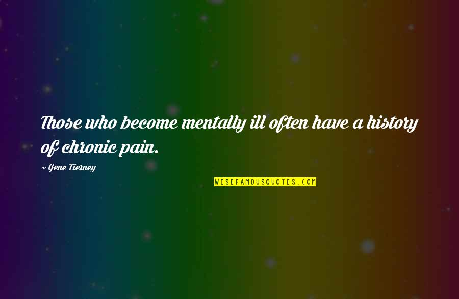 Mentally Ill Quotes By Gene Tierney: Those who become mentally ill often have a