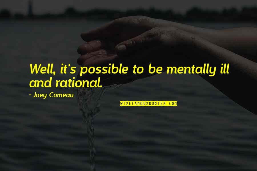 Mentally Ill Quotes By Joey Comeau: Well, it's possible to be mentally ill and