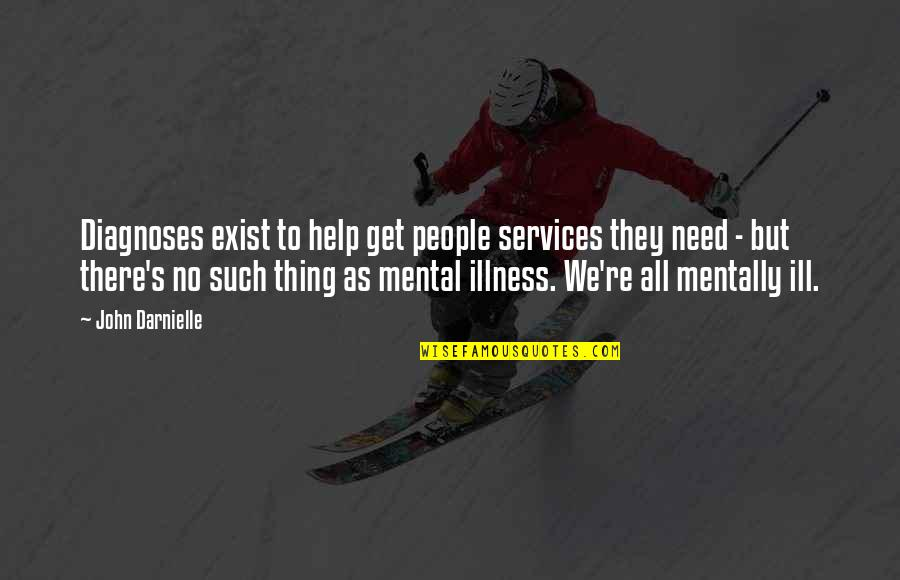 Mentally Ill Quotes By John Darnielle: Diagnoses exist to help get people services they