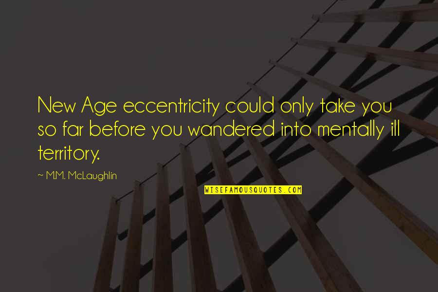 Mentally Ill Quotes By M.M. McLaughlin: New Age eccentricity could only take you so