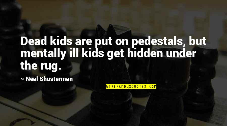 Mentally Ill Quotes By Neal Shusterman: Dead kids are put on pedestals, but mentally