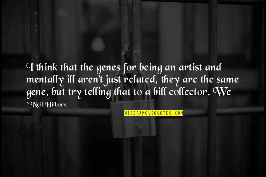 Mentally Ill Quotes By Neil Hilborn: I think that the genes for being an