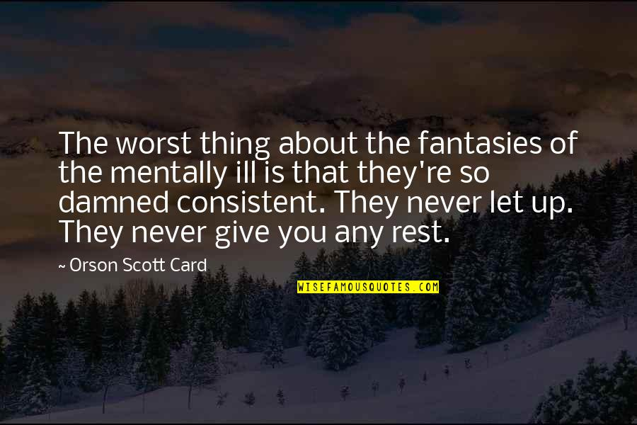 Mentally Ill Quotes By Orson Scott Card: The worst thing about the fantasies of the
