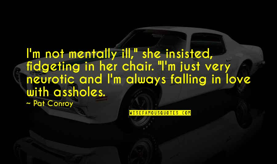 """Mentally Ill Quotes By Pat Conroy: I'm not mentally ill,"""" she insisted, fidgeting in"""