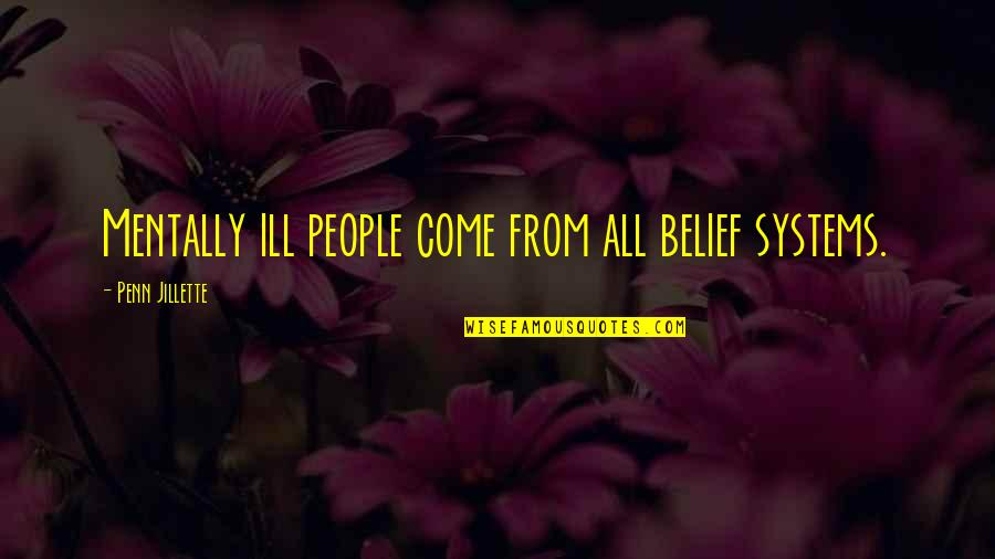 Mentally Ill Quotes By Penn Jillette: Mentally ill people come from all belief systems.