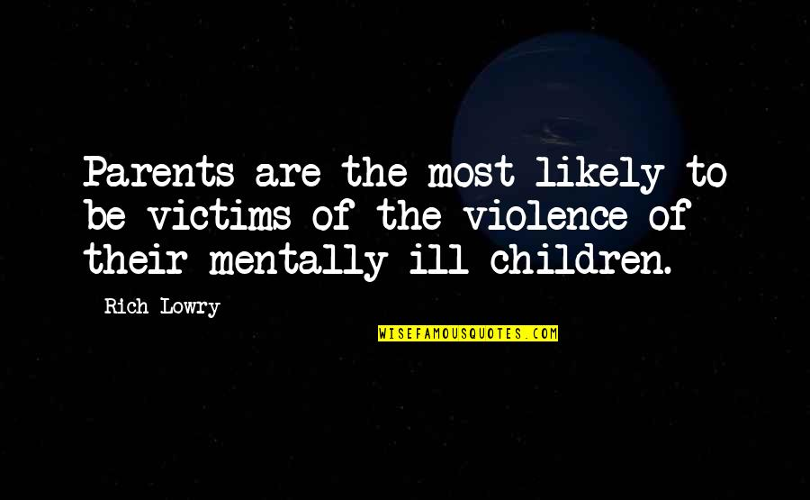 Mentally Ill Quotes By Rich Lowry: Parents are the most likely to be victims