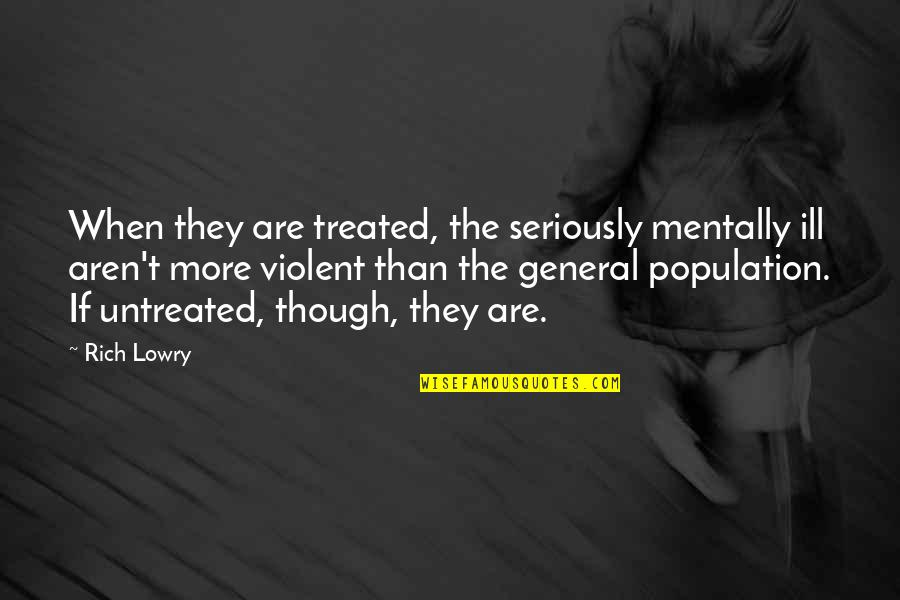 Mentally Ill Quotes By Rich Lowry: When they are treated, the seriously mentally ill
