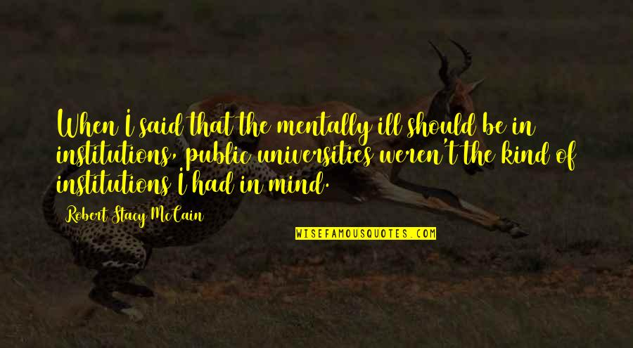 Mentally Ill Quotes By Robert Stacy McCain: When I said that the mentally ill should