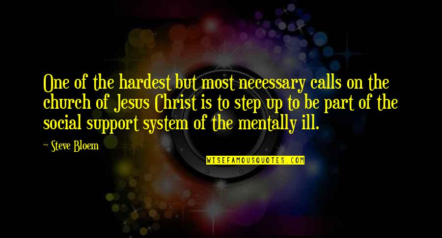 Mentally Ill Quotes By Steve Bloem: One of the hardest but most necessary calls