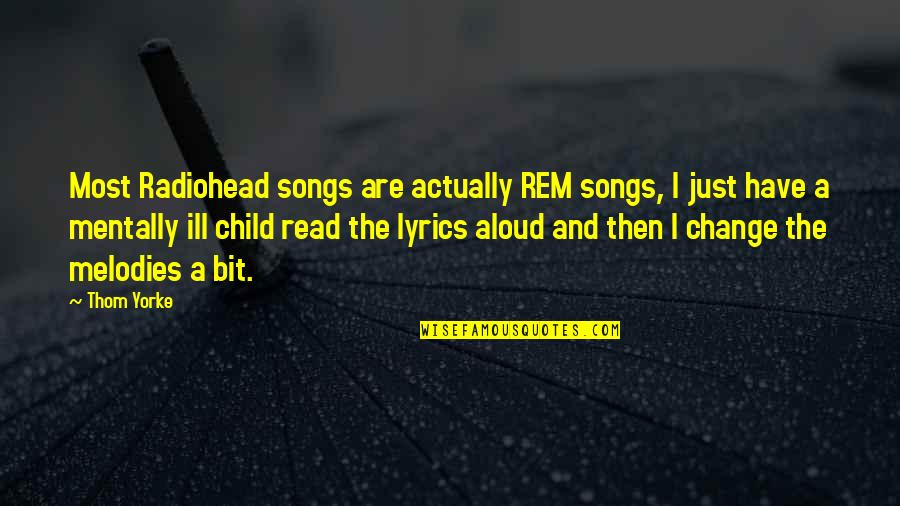 Mentally Ill Quotes By Thom Yorke: Most Radiohead songs are actually REM songs, I