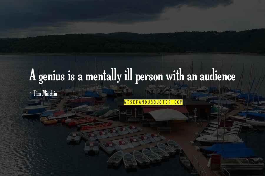 Mentally Ill Quotes By Tim Minchin: A genius is a mentally ill person with