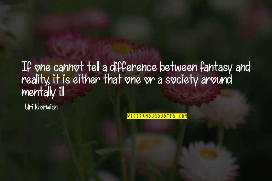 Mentally Ill Quotes By Uri Norwich: If one cannot tell a difference between fantasy