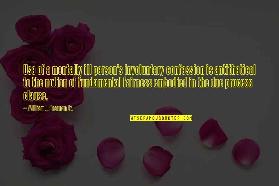 Mentally Ill Quotes By William J. Brennan Jr.: Use of a mentally ill person's involuntary confession