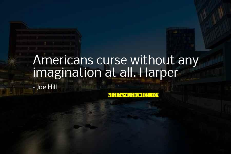Menyah Quotes By Joe Hill: Americans curse without any imagination at all. Harper