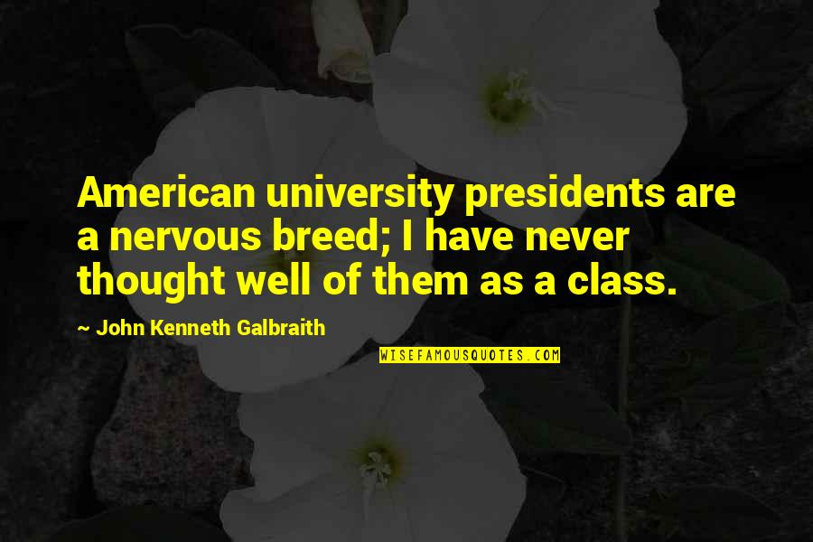 Menyah Quotes By John Kenneth Galbraith: American university presidents are a nervous breed; I