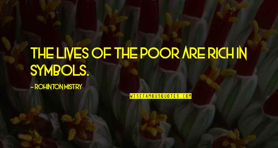 Menyah Quotes By Rohinton Mistry: The lives of the poor are rich in
