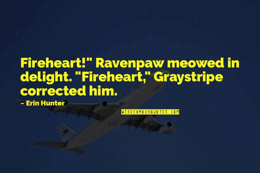 """Meowed Quotes By Erin Hunter: Fireheart!"""" Ravenpaw meowed in delight. """"Fireheart,"""" Graystripe corrected"""