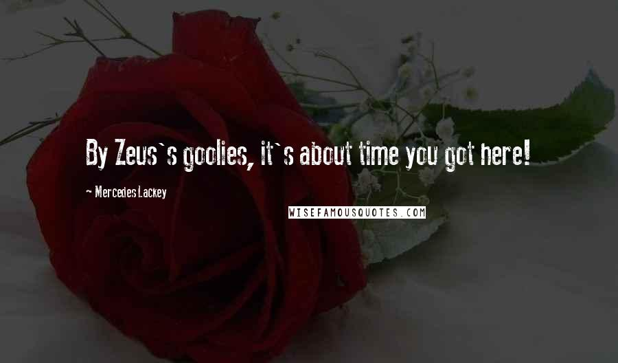 Mercedes Lackey quotes: By Zeus's goolies, it's about time you got here!