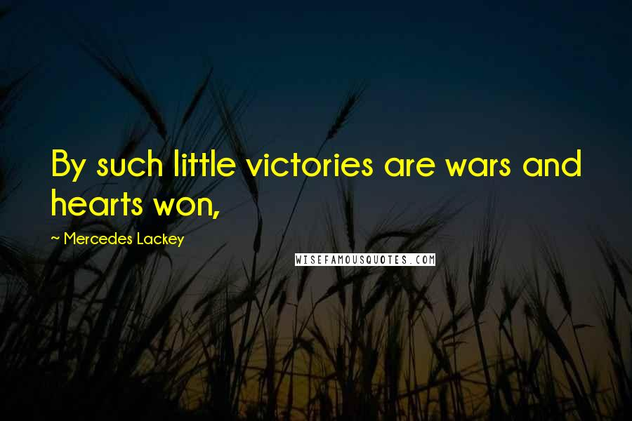 Mercedes Lackey quotes: By such little victories are wars and hearts won,