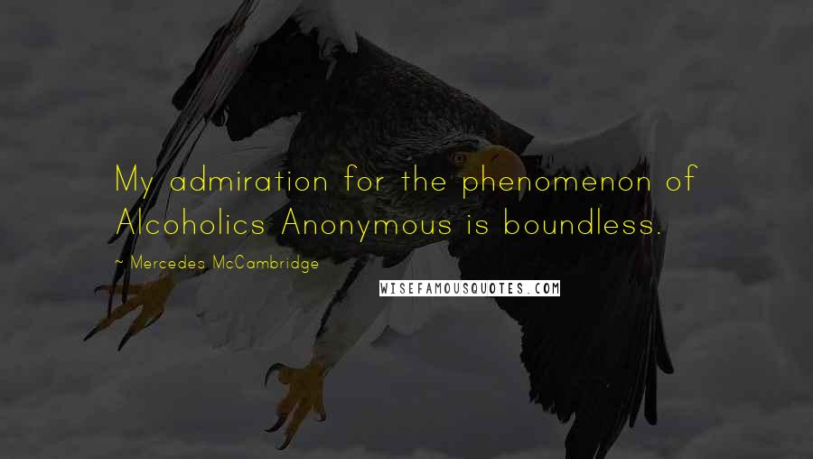 Mercedes McCambridge quotes: My admiration for the phenomenon of Alcoholics Anonymous is boundless.