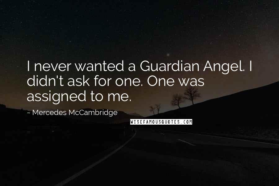 Mercedes McCambridge quotes: I never wanted a Guardian Angel. I didn't ask for one. One was assigned to me.