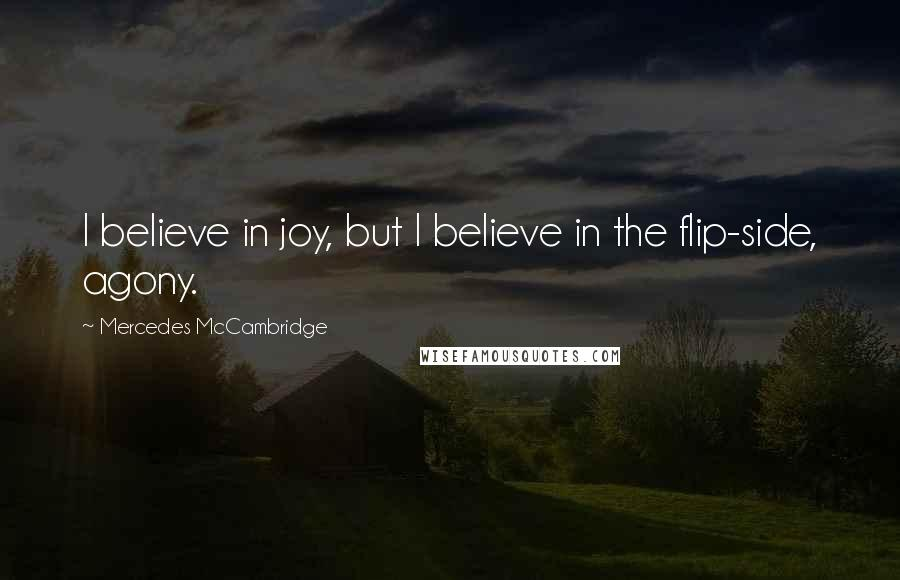 Mercedes McCambridge quotes: I believe in joy, but I believe in the flip-side, agony.