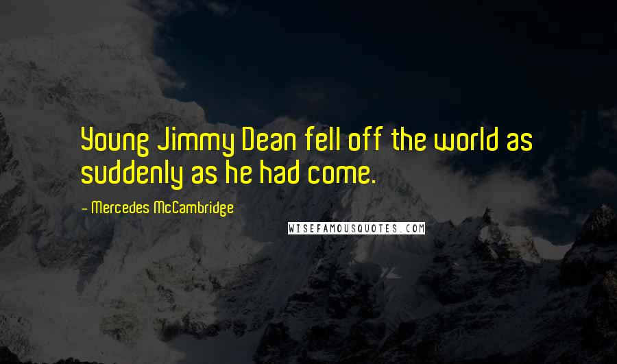 Mercedes McCambridge quotes: Young Jimmy Dean fell off the world as suddenly as he had come.