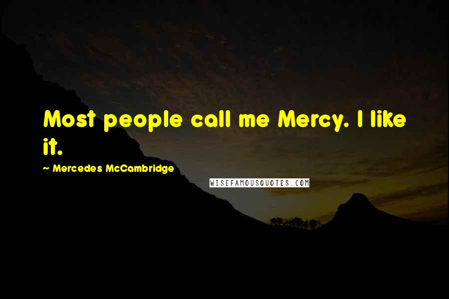 Mercedes McCambridge quotes: Most people call me Mercy. I like it.