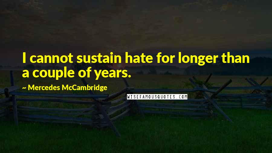 Mercedes McCambridge quotes: I cannot sustain hate for longer than a couple of years.