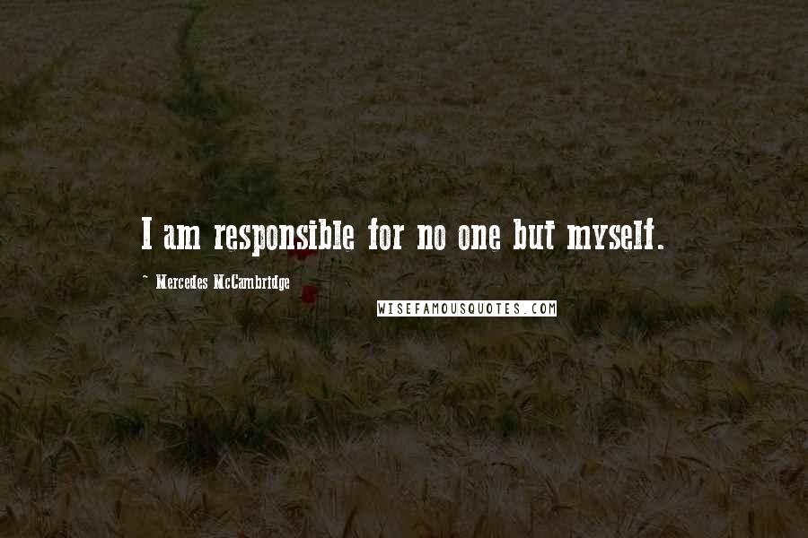 Mercedes McCambridge quotes: I am responsible for no one but myself.