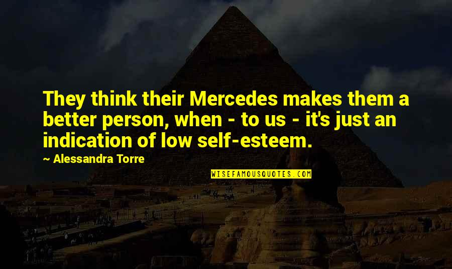 Mercedes's Quotes By Alessandra Torre: They think their Mercedes makes them a better