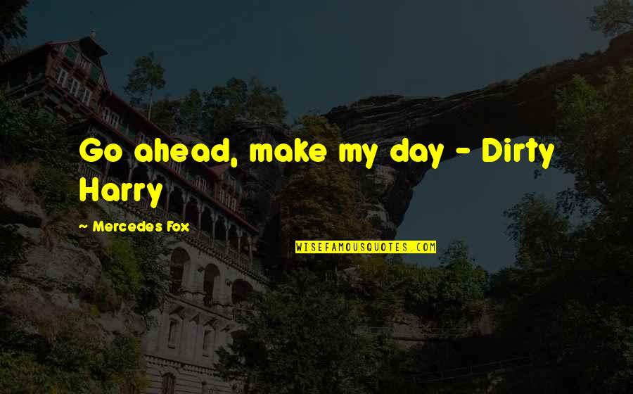 Mercedes's Quotes By Mercedes Fox: Go ahead, make my day - Dirty Harry