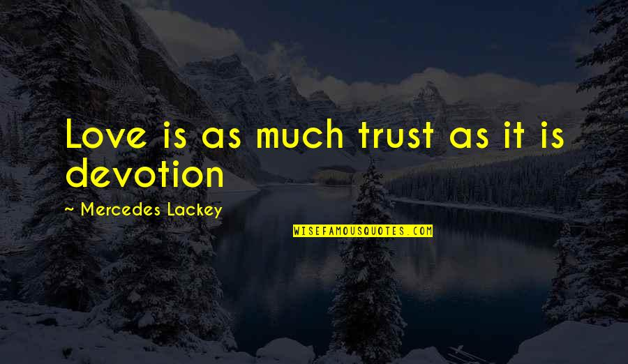 Mercedes's Quotes By Mercedes Lackey: Love is as much trust as it is