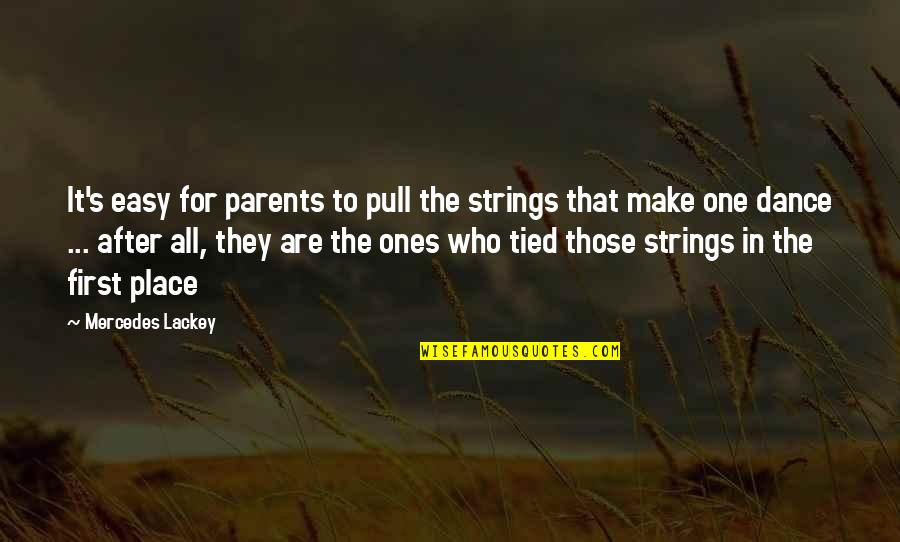 Mercedes's Quotes By Mercedes Lackey: It's easy for parents to pull the strings