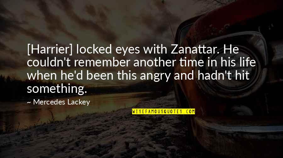 Mercedes's Quotes By Mercedes Lackey: [Harrier] locked eyes with Zanattar. He couldn't remember