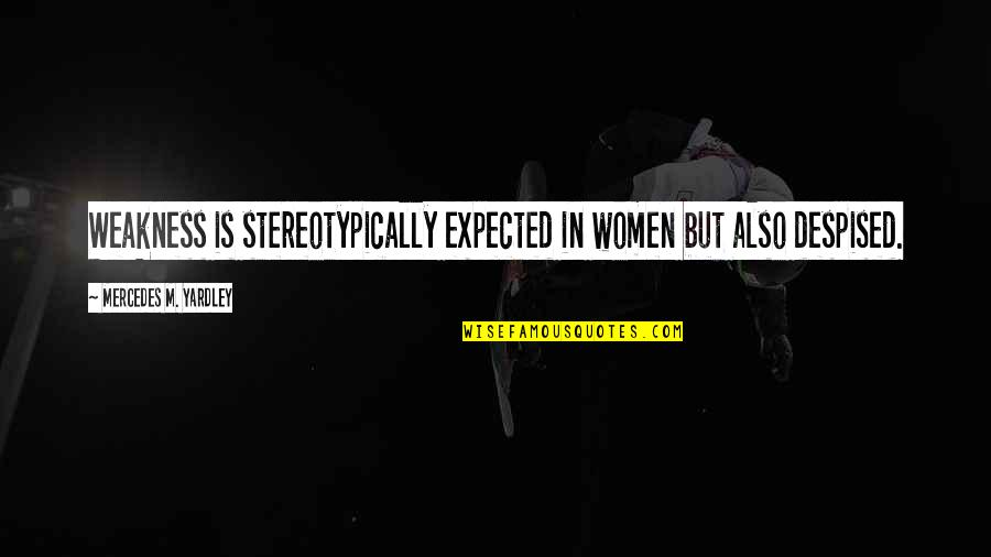 Mercedes's Quotes By Mercedes M. Yardley: Weakness is stereotypically expected in women but also
