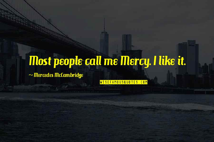 Mercedes's Quotes By Mercedes McCambridge: Most people call me Mercy. I like it.