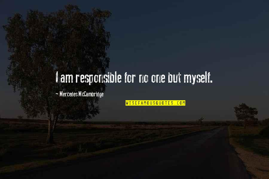 Mercedes's Quotes By Mercedes McCambridge: I am responsible for no one but myself.