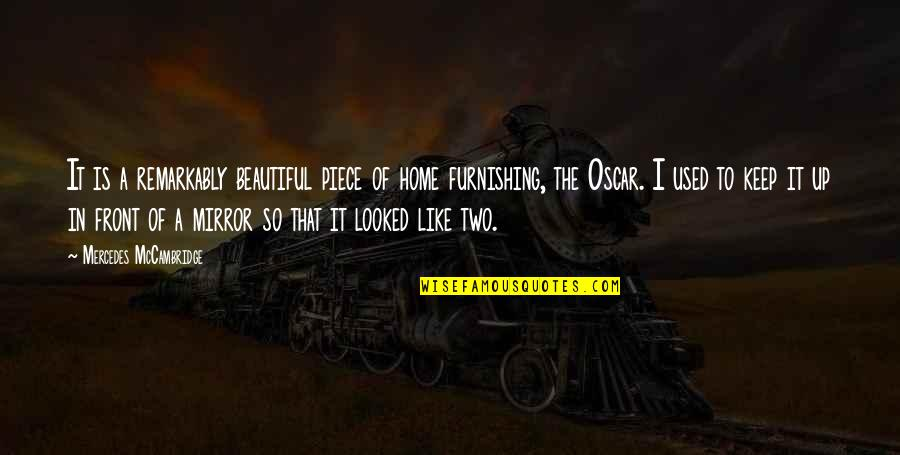 Mercedes's Quotes By Mercedes McCambridge: It is a remarkably beautiful piece of home