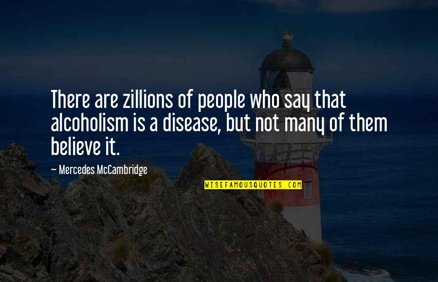 Mercedes's Quotes By Mercedes McCambridge: There are zillions of people who say that