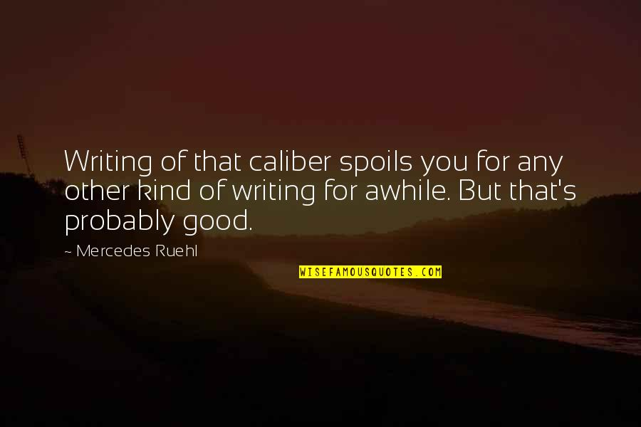 Mercedes's Quotes By Mercedes Ruehl: Writing of that caliber spoils you for any